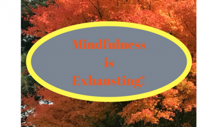 MINDFULNESS is EXHAUSTING!
